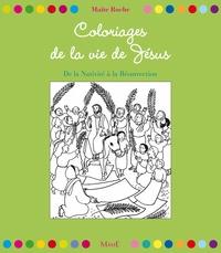 Maïte Roche - Coloriages de la vie de Jésus - De la nativité à la résurrection.