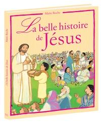 Maïte Roche - La belle histoire de Jésus - D'après les Evangiles.