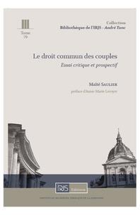 Maïté Saulier - Le droit commun des couples - Essai critique et prospectif.