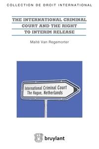 Maïté Van Regemorter - The International Criminal Court and the Right to Interim Release.