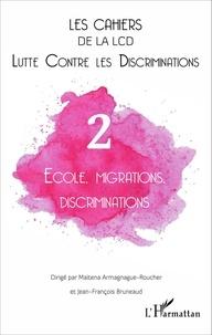 Maïtena Armagnague-Roucher et Jean-François Bruneaud - Les cahiers de la LCD N° 2 : Ecole, migrations, discriminations.