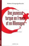 Maïtena Armagnague-Roucher - Une jeunesse turque en France et en Allemagne.