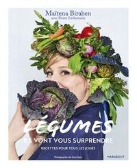 Maïtena Biraben - Légumes - Ils vont vous surprendre.