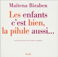 Maïtena Biraben - Les enfants c'est bien, la pilule aussi....