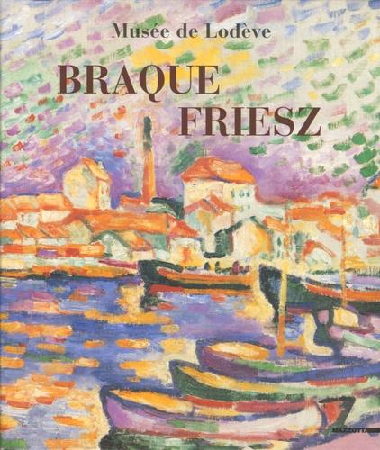 Braque-Friesz. Musée de Lodève 26 juin-30 octobre 2005 - Maïthé Vallès-Bled, Collectif