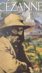 Maïthé Vallès-Bled - Cézanne - Biographie, 1839-1906.