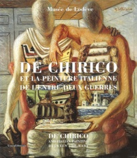 Maïthé Vallès-Bled et Achille Bonito Oliva - De Chirico et la peinture italienne de l'entre-deux guerres : De Chirico and italian painting between the wars - Du futurisme au retour à l'ordre : From futurism to the return to order.