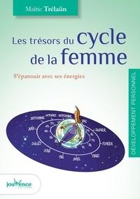Maïtié Trélaün - Les trésors du cycle de la femme - S'épanouir avec ses énergies.