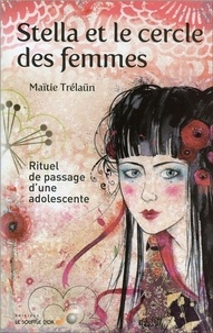 Maïtié Trélaün - Stella et le cercle des femmes - Rituel de passage d'une adolescente.