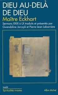 Maître Eckhart et Johannes Maître Eckhart - Dieu au-delà de Dieu - Sermons XXXI à LX.