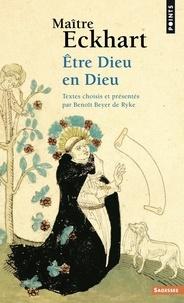 Maître Eckhart et Benoît Beyer de Ryke - Etre dieu en dieu.