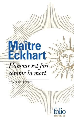 Maître Eckhart - L'amour est fort comme la mort et autres textes.