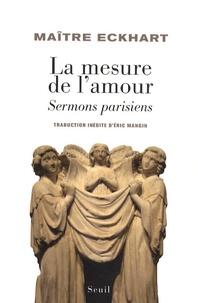 Maître Eckhart - La mesure de l'amour - Sermons parisiens.