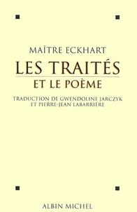 Maître Eckhart et Johannes Maître Eckhart - Les Traités et le Poème.