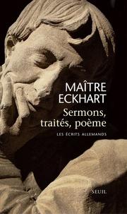 Maître Eckhart - Sermons, traités, poème - Les écrits allemands.