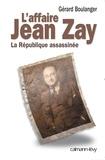 Maître Gérard Boulanger - L'Affaire Jean Zay - La République assassinée.