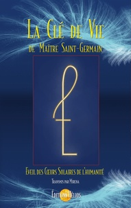 Maître Saint-Germain et  Mirena - La clé de vie de maître Saint-Germain - Eveil des coeurs solaires de l'humanité.