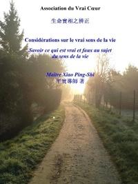 Maître Xiao Ping-Shi - CONSIDÉRATIONS SUR LE VRAI SENS DE LA VIE.