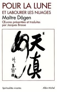 Maître Zenji Dogen - Polir la lune et labourer les nuages - oeuvres philosophiques et poétiques.