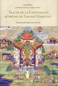 Maitreya - Traité de la continuité suprême du grand véhicule - L'incontestable rugissement du lion.