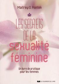 Maitreyi Piontek - Les secrets de la sexualité féminine - Un livre de pratique pour les femmes.