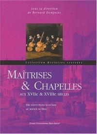 Bernard Dompnier - Maîtrises & chapelles aux XVIIe & XVIIIe siècles - Des institutions musicales au service de Dieu.