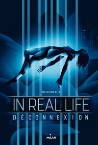Maiwenn Alix - In Real Life, Tome 01 - Déconnexion.