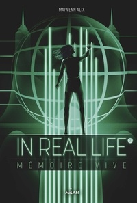 Matt Murphy et Maiwenn Alix - In Real Life, Tome 02 - Mémoire vive.
