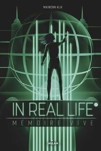 Maiwenn Alix et Matt Murphy - In Real Life, Tome 02  : In Real Life, Tome 02 - Mémoire vive.