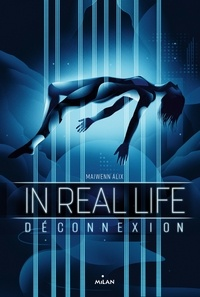 Maiwenn Alix - In Real Life Tome 1 : Déconnexion.
