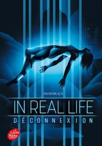 Maiwenn Alix - In Real Life 1 : In Real Life - Tome 1 - Déconnexion.