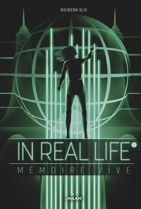 Maiwenn Alix - In Real Life Tome 2 : Mémoire vive.