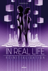 Maiwenn Alix - In Real Life Tome 3 : Réinitialisation.