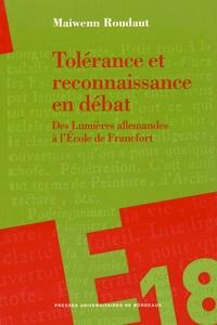Maiwenn Roudaut - Tolérance et reconnaissance en débat - Des Lumières allemandes à l'Ecole de Francfort.
