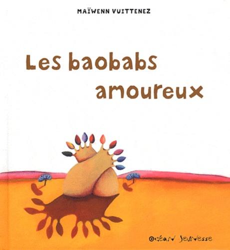Maiwenn Vuittenez - Les baobabs amoureux.