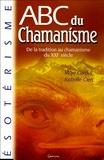 Maja Cardot et Isabelle Clerc - ABC du chamanisme - De la tradition au chamanisme du XXIe siècle.