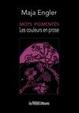 Maja Engler - Mots pigmentés - Les couleurs en prose.