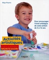 Maja Pitamic - Activités artistiques d'après la pédagogie Montessori - Pour encourager l'éveil artistique de votre enfant de 5 à 12 ans.