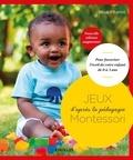 Maja Pitamic - Jeux d'après la pédagogie Montessori - Pour favoriser l'éveil de votre enfant de 0 à 3 ans.