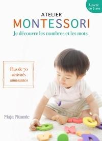 Maja Pitamic - Montessori - Des mots et des chiffres - Plus de 70 activités où votre petit génie s'amuse avec les mots et les chiffres.