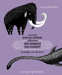 Maja Säfström - La petite encyclopédie illustrée des animaux qui vivaient autrefois sur la Terre.