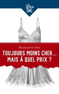 Majdouline Sbai - Toujours moins cher... mais à quel prix ? - Huit solutions pour une mode éthique.