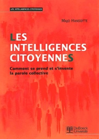 Majo Hansotte - Les intelligences citoyennes - Comment se prend et s'invente la parole collective.