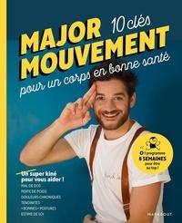 Major Mouvement - Major Mouvement : 10 clés pour un corps en bonne santé - Mal de dos, perte de poids, douleurs chroniques, tendinites, bonnes postures.