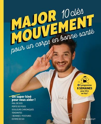 Major Mouvement - Major mouvement : Mes 10 clés pour un corps en bonne santé - Mal de dos - Perte de poids - Douleurs chroniques  Tendinites- Bonnes postures.