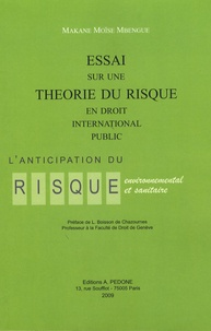 Essai sur une théorie du risque en droit international public- L'anticipation du risque environnnemental et sanitaire - Makane Moïse Mbengue |