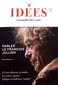 Emmanuel Lemieux et Olivier Roller - Idées N° 5, mai 2019 : Parler le François Jullien.