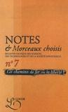 Matthieu Amiech et Jean-Gabriel Gauny - Notes & Morceaux choisis N° 7, Décembre 2006 : Les chemins de fer ou la liberté ?.