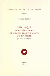 Makdisi George - Ibn Aqil et la résurgence de l'Islam traditionaliste au XIe siècle (Ve siècle de l'Hégire).