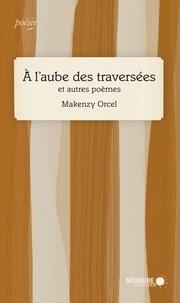 Makenzy Orcel - A l'aube des traversées et autres poèmes.